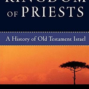 Kingdom of Priests: A History of Old Testament Israel